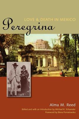 Peregrina By Reed, Alma M./ Schuessler, Michael K. (EDT)/ Poniatowska, Elena (FRW)