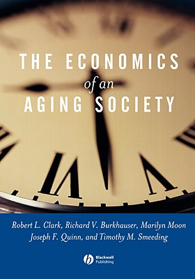 The Economics of an Aging Society By Burkhauser, Richard/ Clark, Robert Louis (EDT)